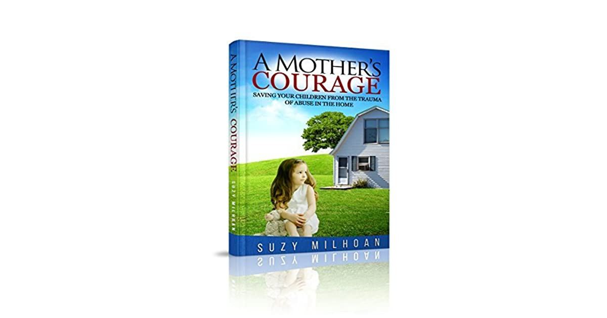 Saving Your Children from the Trauma of Abuse in the Home Abuse A Mothers Courage
