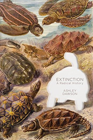 Extinction: A Radical History by Ashley Dawson