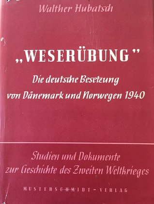 Weserübung. Die deutsche Besetzung von Dänemark und Norwegen 1940