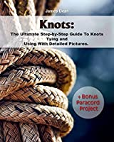 Knots:The Ultimate Step-by-Step Guide To Knots Tying and Using With Detailed Pictures+Bonus Paracord Project: (Craft Business, Knot Tying) (Fusion Knots, Interior Design Ideas)