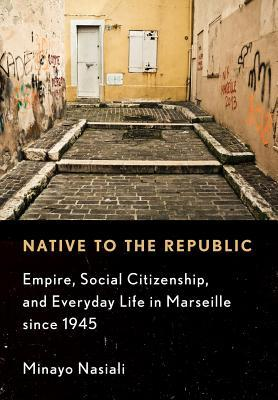 Native to the Republic Empire, Social Citizenship, and Everyday Life in Marseille since 1945