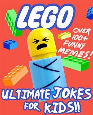 Lego: Ultimate Jokes & Memes for Kids! Over 100+ Hilarious Clean Lego Jokes! (Lego Memes, Lego Jokes, Lego Books for Children, Memes for Kids, Lego Books)