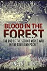 Blood in the Forest: The End of the Second World War in the Courland Pocket