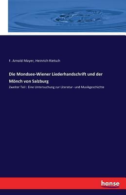 Die Mondsee-Wiener Liederhandschrift Und Der Monch Von Salzburg  by  F Arnold Mayer