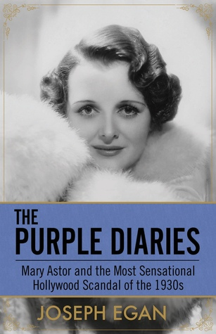 The Purple Diaries: Mary Astor and the Most Sensational Hollywood Scandal of the 1930s