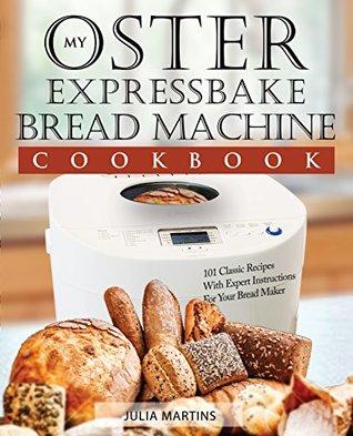 Oster Expressbake Bread Machine Cookbook 101 Classic