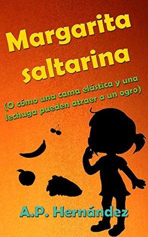 Margarita saltarina: O cómo una cama elástica y una lechuga pueden atraer a un ogro