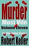 Murder Most Vile: Volume 11: 18 Shocking Cases