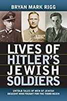 Lives of Hitler's Jewish Soldiers: Untold Tales of Men of Jewish Descent Who Fought for the Third Reich (Modern War Studies (Paperback))