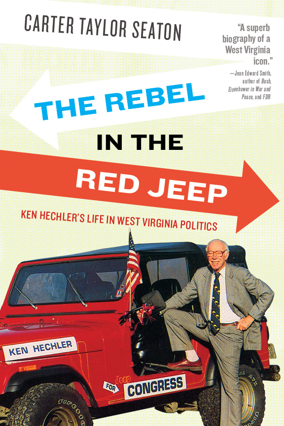 The Rebel in the Red Jeep Ken Hechler's Life in West Virginia Politics