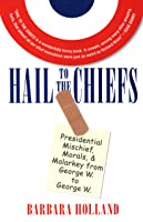 Hail to the Chiefs: Presidential Mischief, Morals,  Malarky from George W. to George W.