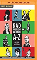 Rad American Women A-Z: Rebels, Trailblazers, and Visionaries who Shaped Our History… and Our Future!