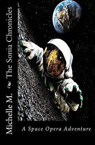 The Sonia Chronicles: A Space Opera Adventure Michelle M.