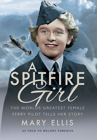 A Spitfire Girl: The World's Greatest Female Ferry Pilot Tells Her Story