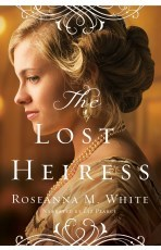The Lost Heiress by Roseanna M. White