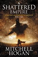 A Shattered Empire (Sorcery Ascendant Sequence, #3)