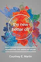 The New Better Off: Reinventing the American Dream