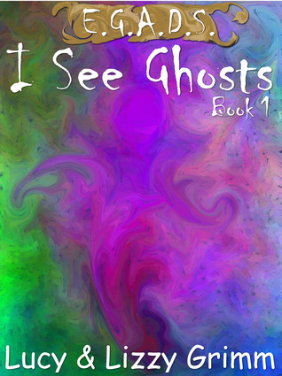 I See Ghosts (E.G.A.D.S., #1)