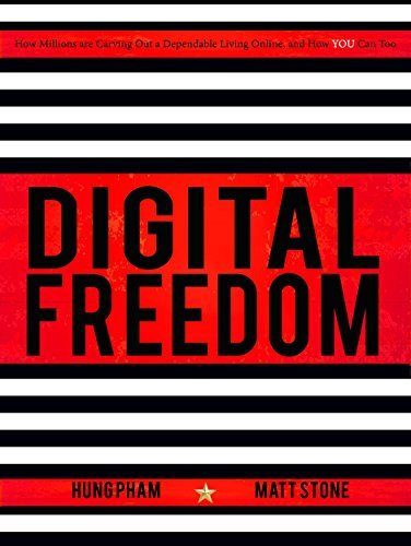 Digital Freedom: How Millions Are Carving Out a Dependable Living Online, and How YOU Can Too  by  Hung Pham