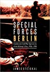 Special Forces Berlin: Clandestine Cold War Operations of the U.S. Army's Elite, 1956-1990