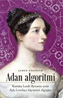 Adan algoritmi – Kuinka lordi Byronin tytär Ada Lovelace käynnisti digiajan