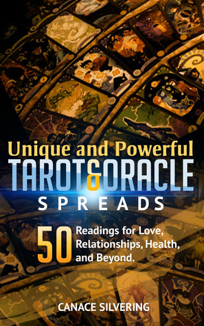 Unique and Powerful Tarot and Oracle Spreads Vol 2 by Canace Silvering