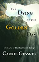 The Dying of the Golden Day (The Heartfriends, #1)