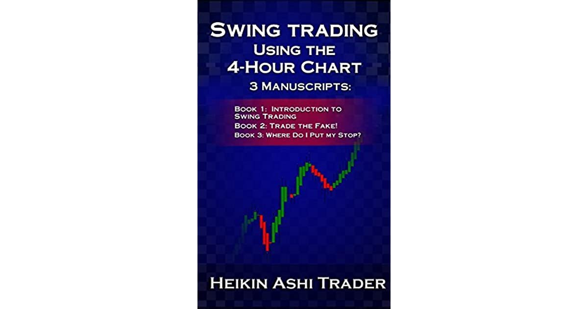 Swing Trading Using the 4-Hour Chart 1-3: 3 Manuscripts ...