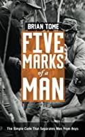 Five Marks of a Man: The Simple Code that Separates Men from Boys