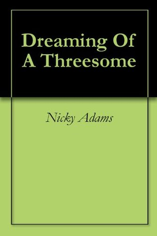 Dreaming Of A Threesome Nicky Adams