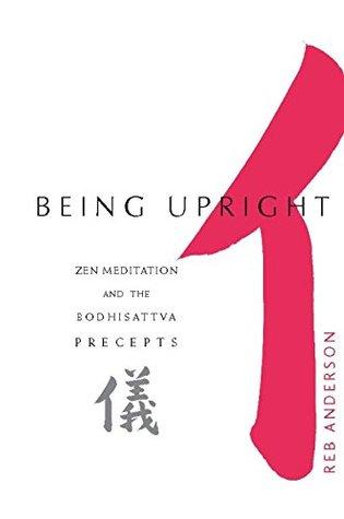 Being Upright: Zen Meditation and Bodhisattva Precepts (Zen Meditation and the Bodhisattva Precepts)