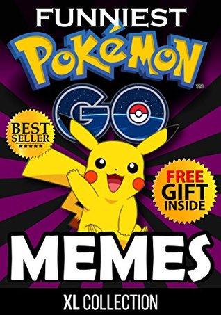 Pokemon Go Memes: Pokemon Go - Funniest Memes & Jokes! + FREE Gift Inside (Book 58) (Funny Memes - Pokemon Go Memes - Pokemon Comics - Pokemon Jokes - Pokemon Funny Memes)