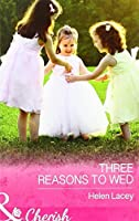 Three Reasons to Wed (Mills & Boon Cherish)