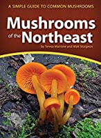 Mushrooms of the Northeast: A Simple Guide to Common Mushrooms (Mushroom Guides)
