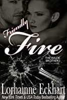 Friendly Fire (The Wilde Brothers, #2)