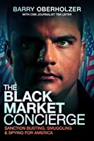 The Black Market Concierge: Sanction Busting, Smuggling & Spying for America
