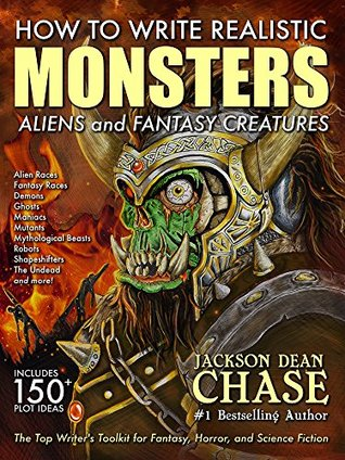 How to Write Realistic Monsters, Aliens, and Fantasy Creatures: The Top Writer's Toolkit for Fantasy, Horror, and Science Fiction