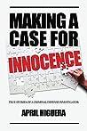 Making a Case for Innocence: True Stories of a Criminal Defense Investigator