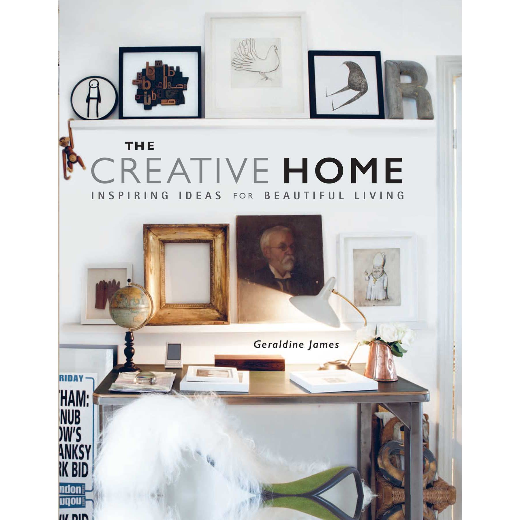 The Creative Home: Inspiring Ideas for Beautiful Living by Geraldine ...