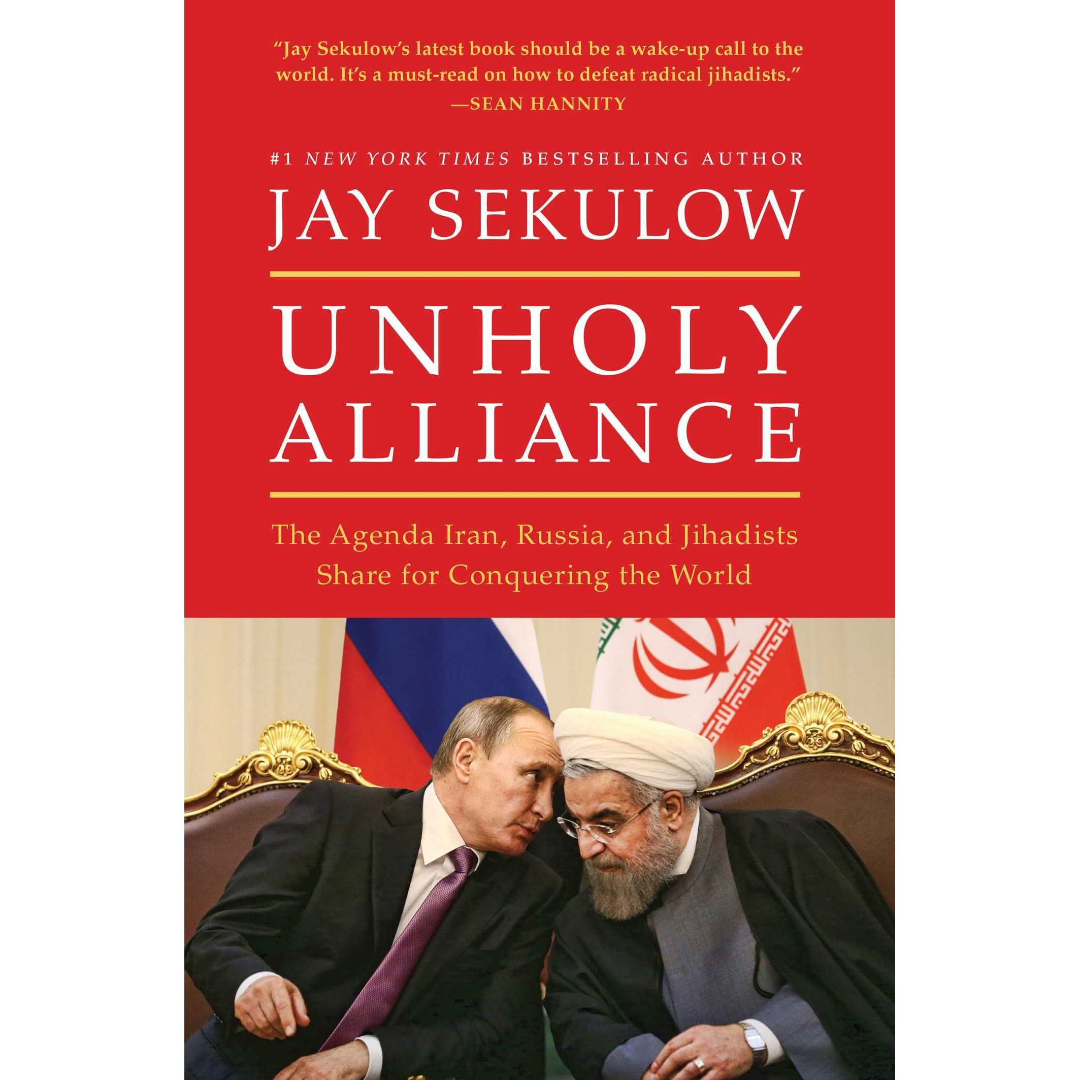 Unholy Alliance: The Agenda Iran, Russia, and Jihadists Share for  Conquering the World by Jay Sekulow