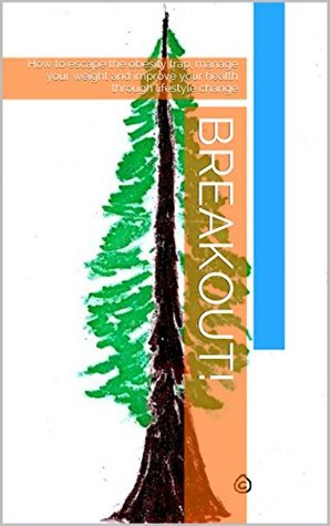 BREAKOUT!: How to escape the obesity trap, manage your weight and improve your health through lifestyle change