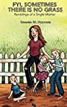 FYI, Sometimes There Is No Grass: Ramblings of a Single Mother