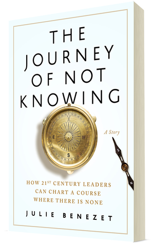 The Journey of Not Knowing: How 21st-Century Leaders Can Chart a Course Where There Is None