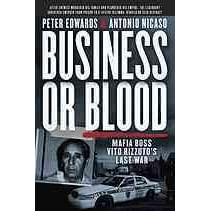 Business or Blood: Mafia Boss Vito Rizzuto's Last War by Peter Edwards