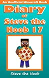 Diary of Steve the Noob 17 (An Unofficial Minecraft Book) (Minecraft Diary of Steve the Noob Collection)