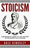 Stoicism: A Beginner's Guide To The History & Philosophy of Stoicism (Stoic Philosophy, Stoicism For Beginners)