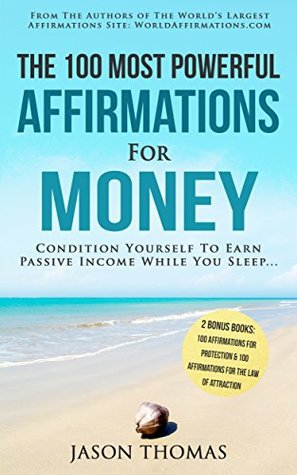 Affirmation | The 100 Most Powerful Affirmations for Money | 2 Amazing Affirmative Books Included for Protection & for the Law of Attraction: Condition Yourself To Earn Passive Income While You Sleep