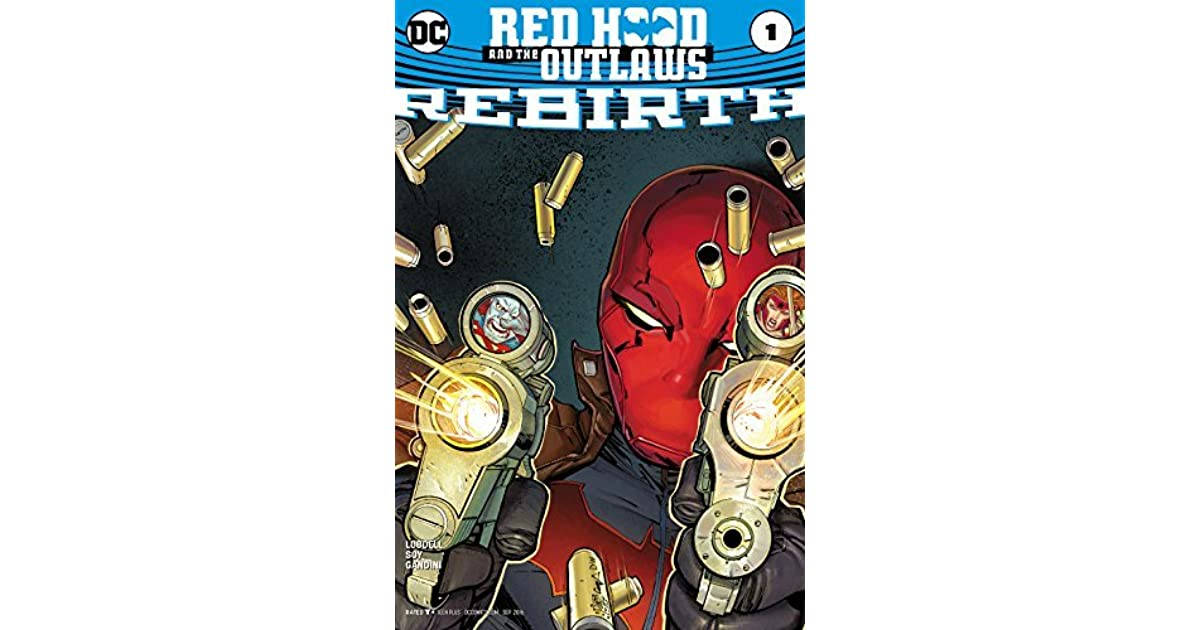 Red Hood and the Outlaws: Rebirth #1 by Scott Lobdell