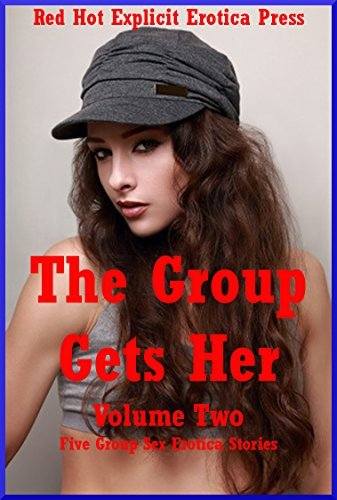 The Group Gets Her Volume Two: Five Group Sex Erotica Stories Tara Skye