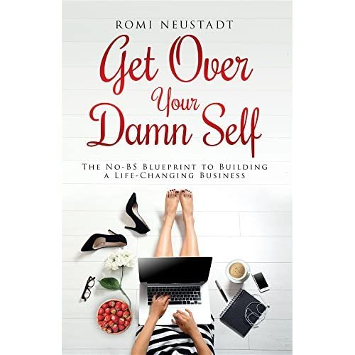 Get over your damn self the no bs blueprint to building a life get over your damn self the no bs blueprint to building a life changing business by romi neustadt malvernweather Image collections